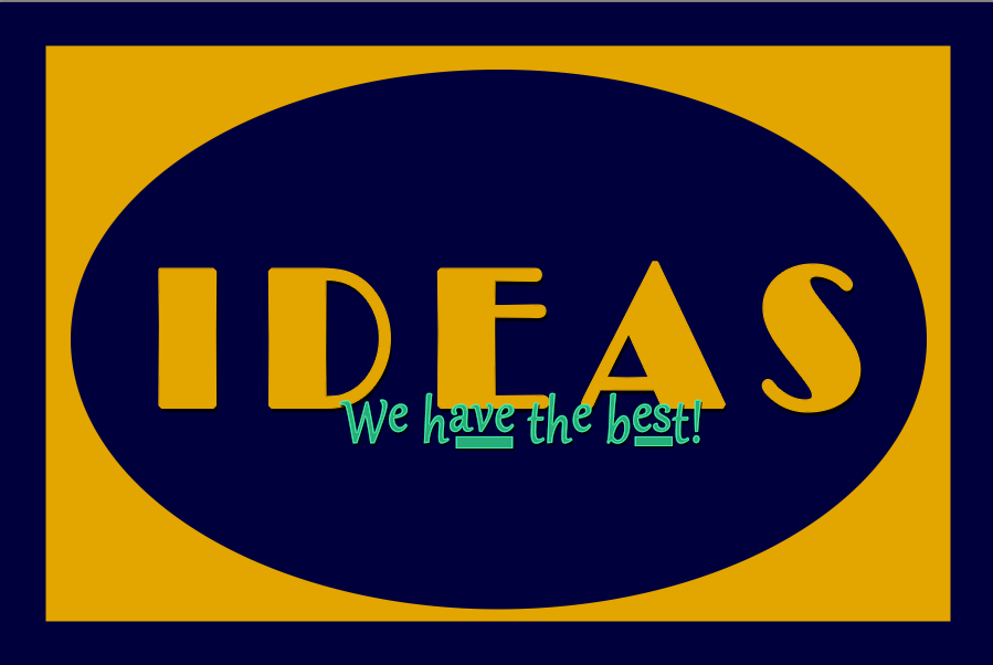 """IDEAS"" We have the best!"