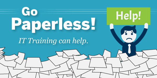 Go Paperless! IT Training can help!