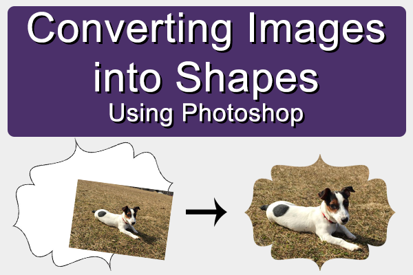"A title image that states ""Converting images into Shapes: Using Photoshop"" that displays a bracket shape and an image of a dog being merged into one image/shape."