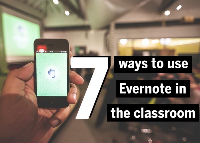 "A title image that says ""7 ways to use evernote in the classroom"" with a man holding an iphone with the evernote app open"