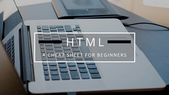 "A title image that says ""HTML: A CHEAT SHEET FOR BEGINNERS"